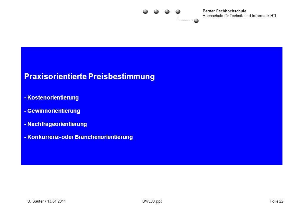 Berner Fachhochschule Hochschule für Technik und Informatik HTI U. Sauter / 13.04.2014 BWL30.ppt Folie 22 Praxisorientierte Preisbestimmung - Kostenor