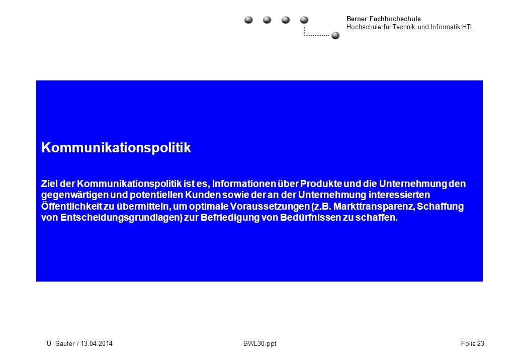 Berner Fachhochschule Hochschule für Technik und Informatik HTI U. Sauter / 13.04.2014 BWL30.ppt Folie 23 Kommunikationspolitik Ziel der Kommunikation