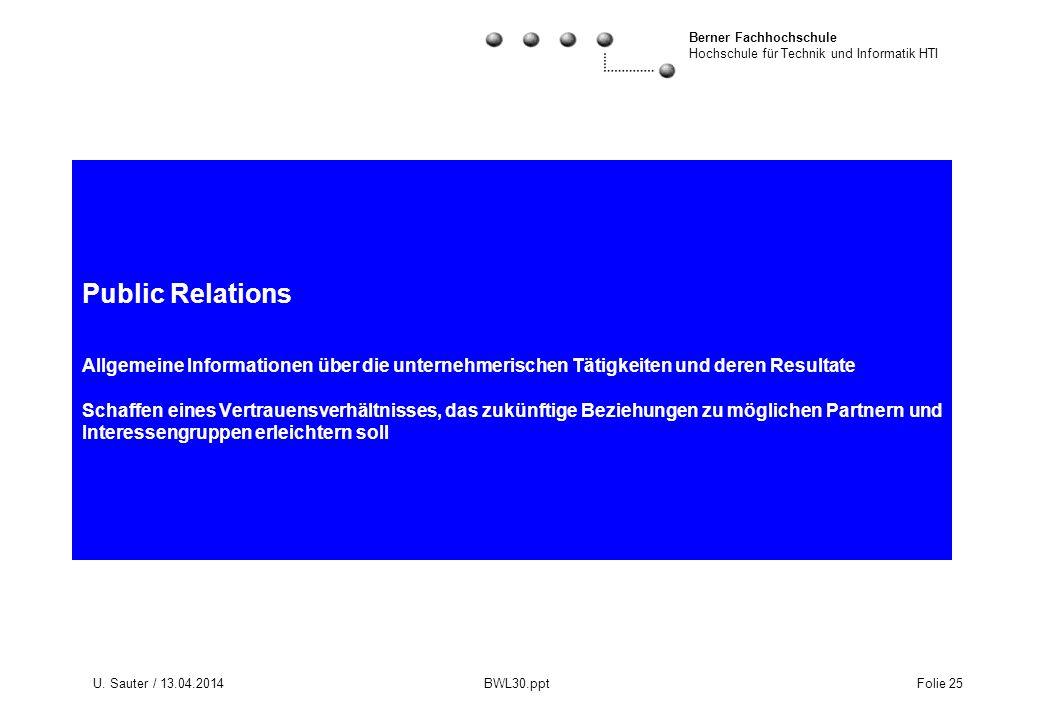Berner Fachhochschule Hochschule für Technik und Informatik HTI U. Sauter / 13.04.2014 BWL30.ppt Folie 25 Public Relations Allgemeine Informationen üb