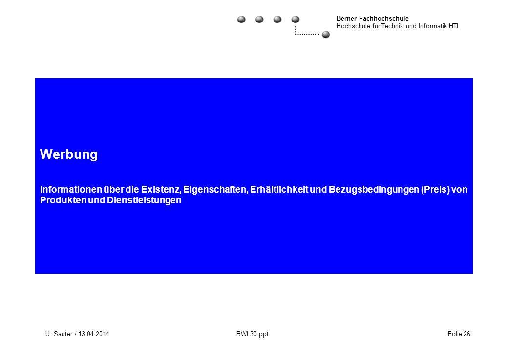 Berner Fachhochschule Hochschule für Technik und Informatik HTI U. Sauter / 13.04.2014 BWL30.ppt Folie 26 Werbung Informationen über die Existenz, Eig