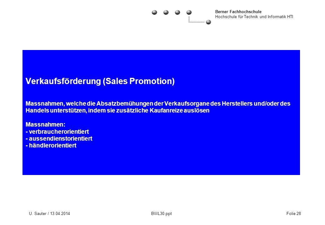 Berner Fachhochschule Hochschule für Technik und Informatik HTI U. Sauter / 13.04.2014 BWL30.ppt Folie 28 Verkaufsförderung (Sales Promotion) Massnahm