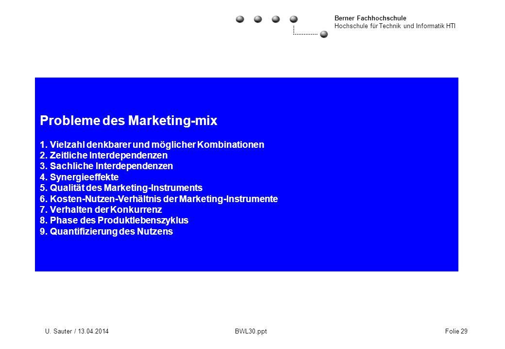 Berner Fachhochschule Hochschule für Technik und Informatik HTI U. Sauter / 13.04.2014 BWL30.ppt Folie 29 Probleme des Marketing-mix 1. Vielzahl denkb