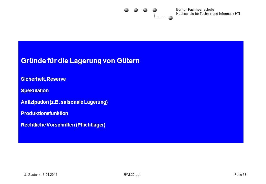 Berner Fachhochschule Hochschule für Technik und Informatik HTI U. Sauter / 13.04.2014 BWL30.ppt Folie 33 Gründe für die Lagerung von Gütern Sicherhei