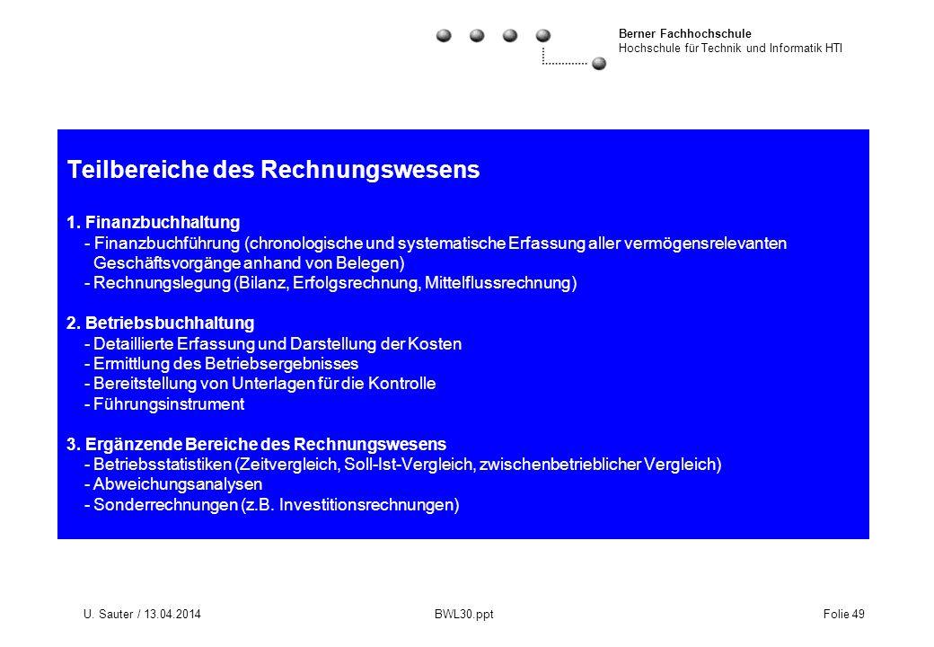 Berner Fachhochschule Hochschule für Technik und Informatik HTI U. Sauter / 13.04.2014 BWL30.ppt Folie 49 Teilbereiche des Rechnungswesens 1. Finanzbu