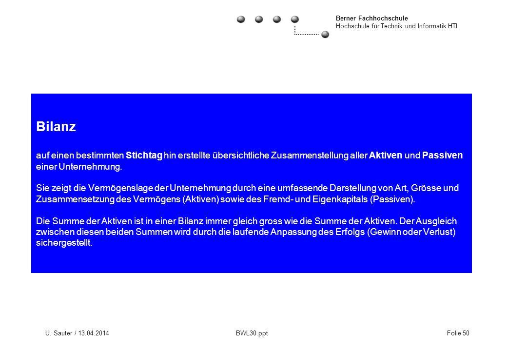Berner Fachhochschule Hochschule für Technik und Informatik HTI U. Sauter / 13.04.2014 BWL30.ppt Folie 50 Bilanz auf einen bestimmten Stichtag hin ers