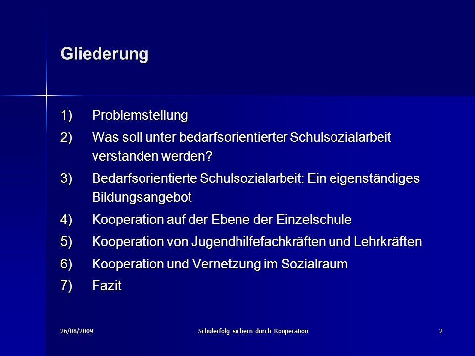 26/08/2009Schulerfolg sichern durch Kooperation2 1)Problemstellung 2)Was soll unter bedarfsorientierter Schulsozialarbeit verstanden werden.
