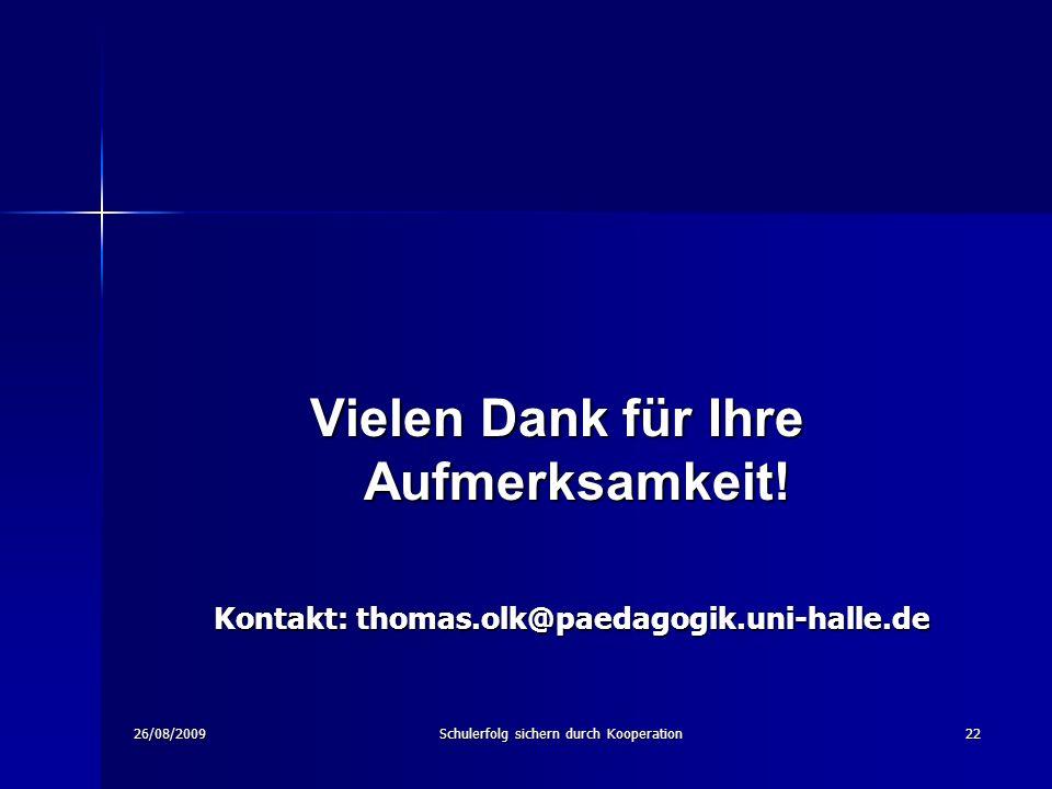 26/08/2009Schulerfolg sichern durch Kooperation22 Vielen Dank für Ihre Aufmerksamkeit.