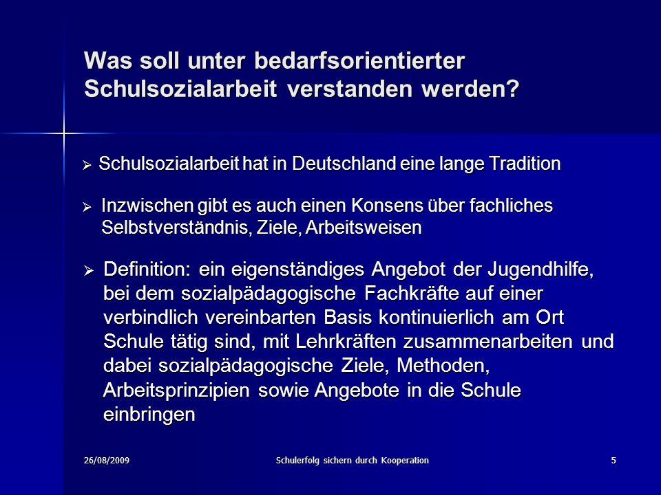 26/08/2009Schulerfolg sichern durch Kooperation5 Was soll unter bedarfsorientierter Schulsozialarbeit verstanden werden.