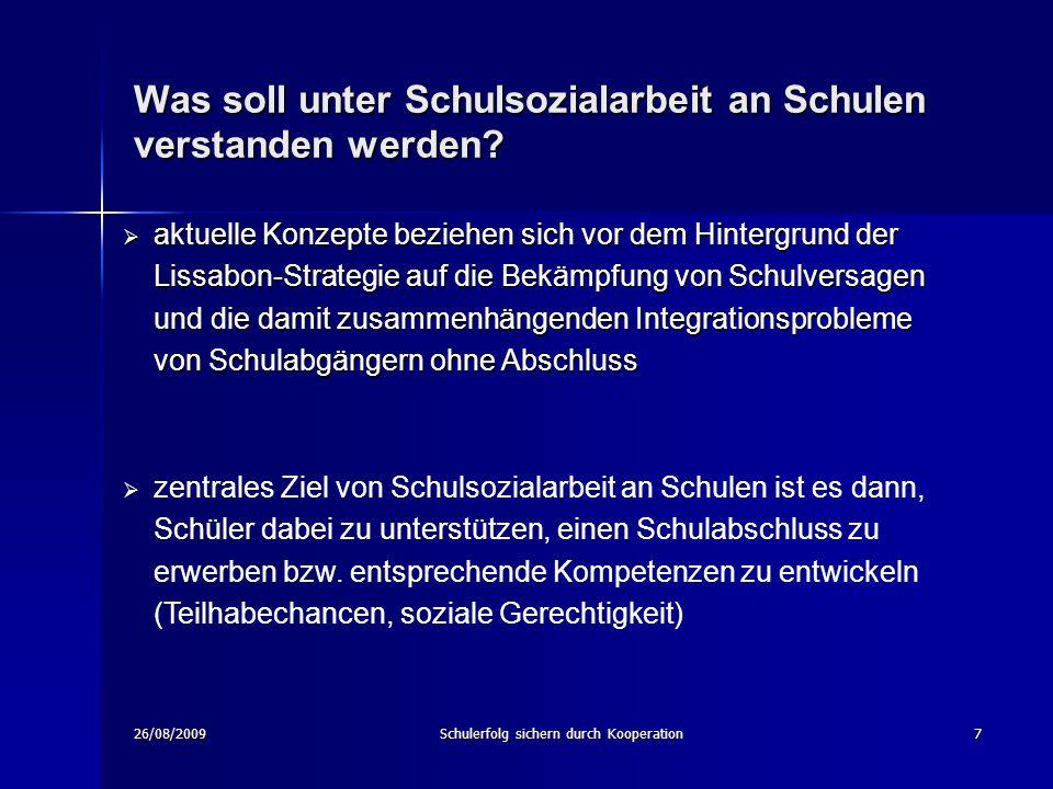 26/08/2009Schulerfolg sichern durch Kooperation7 Was soll unter Schulsozialarbeit an Schulen verstanden werden.