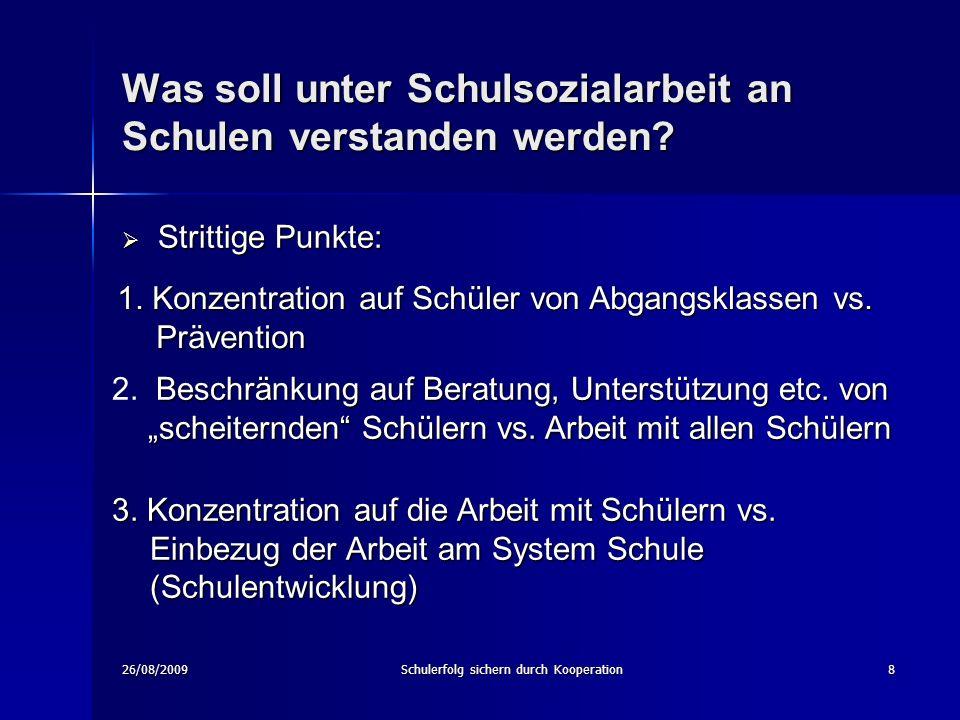 26/08/2009Schulerfolg sichern durch Kooperation8 Was soll unter Schulsozialarbeit an Schulen verstanden werden.