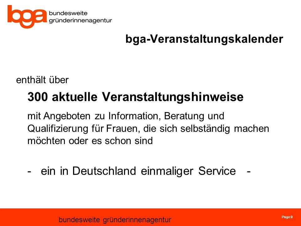 Page 9 bundesweite gründerinnenagentur Page 2 bga-Veranstaltungskalender enthält über 300 aktuelle Veranstaltungshinweise mit Angeboten zu Information, Beratung und Qualifizierung für Frauen, die sich selbständig machen möchten oder es schon sind - ein in Deutschland einmaliger Service -