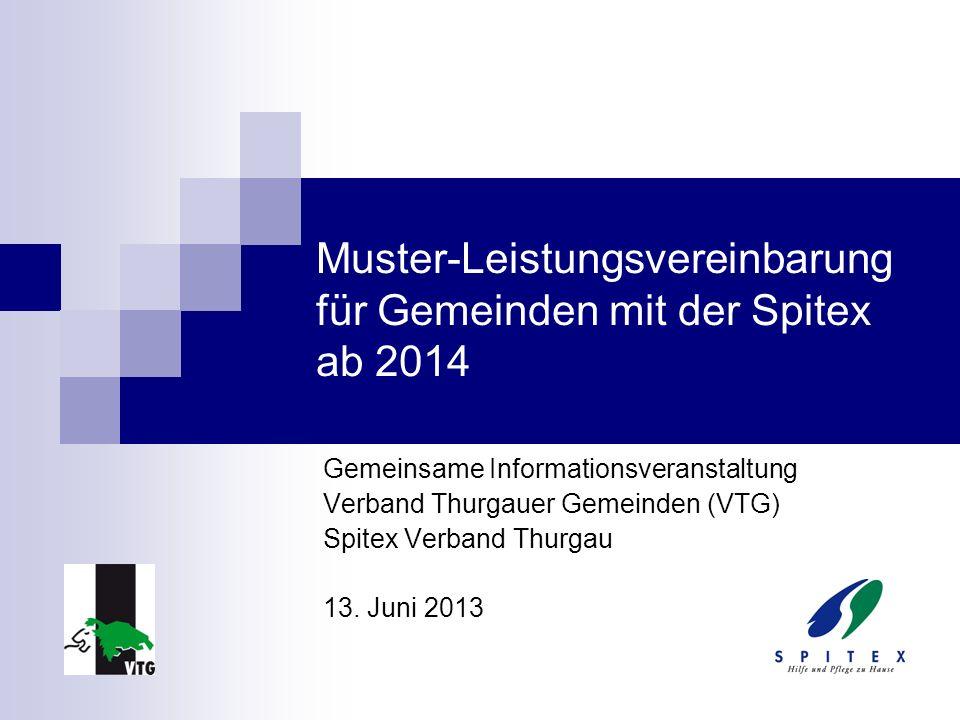 Muster-Leistungsvereinbarung für Gemeinden mit der Spitex ab 2014 Gemeinsame Informationsveranstaltung Verband Thurgauer Gemeinden (VTG) Spitex Verban