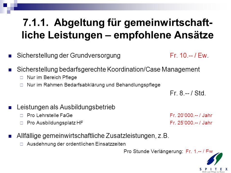 7.1.1. Abgeltung für gemeinwirtschaft- liche Leistungen – empfohlene Ansätze Sicherstellung der GrundversorgungFr. 10.-- / Ew. Sicherstellung bedarfsg