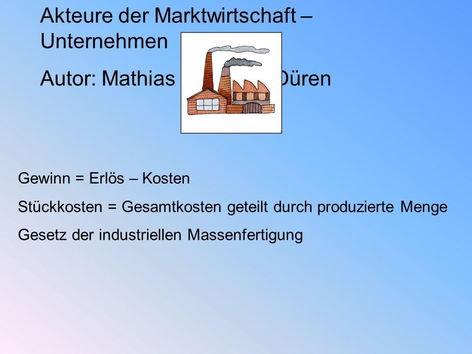 Akteure der Marktwirtschaft – Unternehmen Autor: Mathias Oberheu, Düren Gewinn = Erlös – Kosten Stückkosten = Gesamtkosten geteilt durch produzierte M