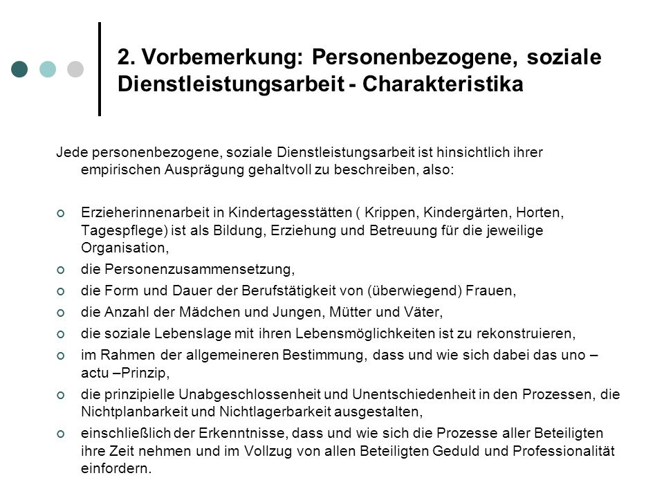 2. Vorbemerkung: Personenbezogene, soziale Dienstleistungsarbeit - Charakteristika Jede personenbezogene, soziale Dienstleistungsarbeit ist hinsichtli