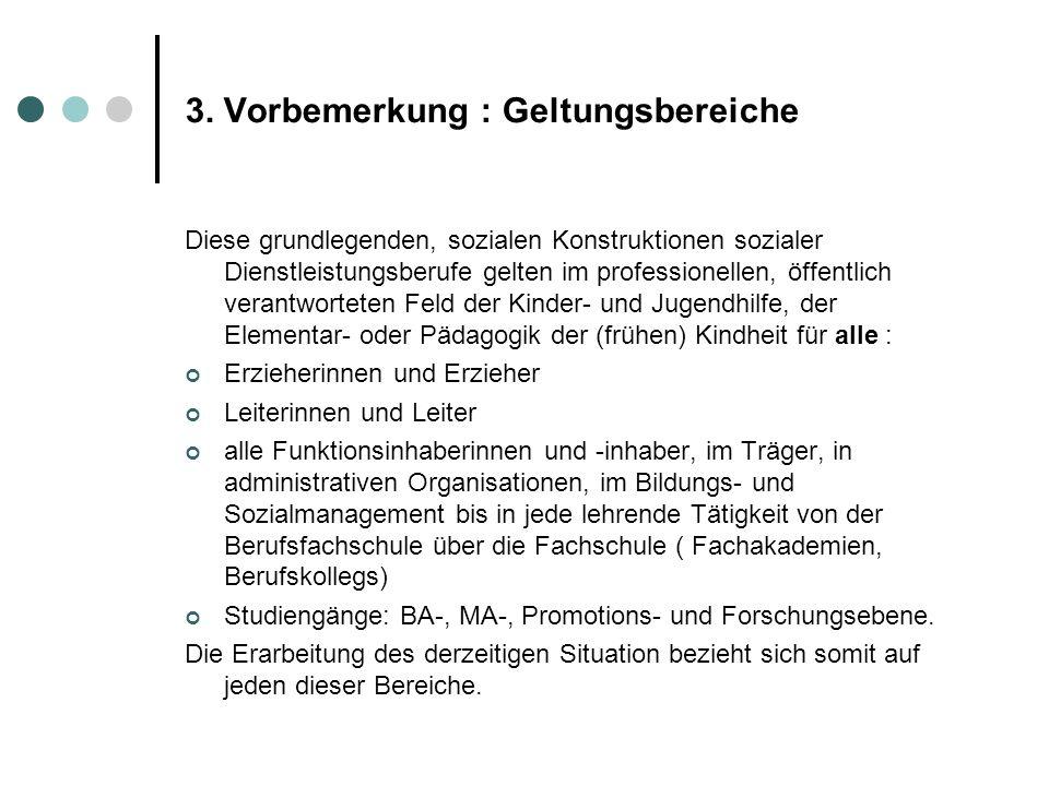 3. Vorbemerkung : Geltungsbereiche Diese grundlegenden, sozialen Konstruktionen sozialer Dienstleistungsberufe gelten im professionellen, öffentlich v