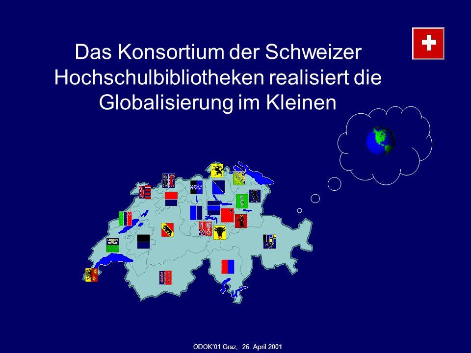Das Konsortium der Schweizer Hochschulbibliotheken realisiert die Globalisierung im Kleinen ODOK01 Graz, 26.