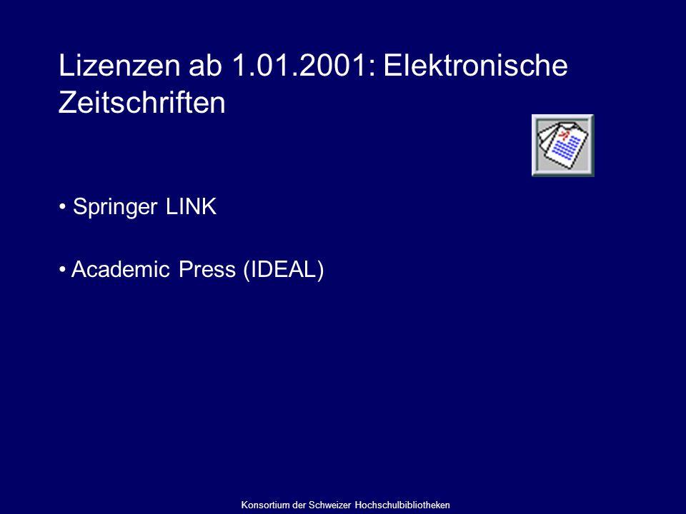 Lizenzen ab 1.01.2001: Elektronische Zeitschriften Springer LINK Academic Press (IDEAL) Konsortium der Schweizer Hochschulbibliotheken