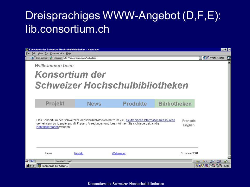 Dreisprachiges WWW-Angebot (D,F,E): lib.consortium.ch Konsortium der Schweizer Hochschulbibliotheken