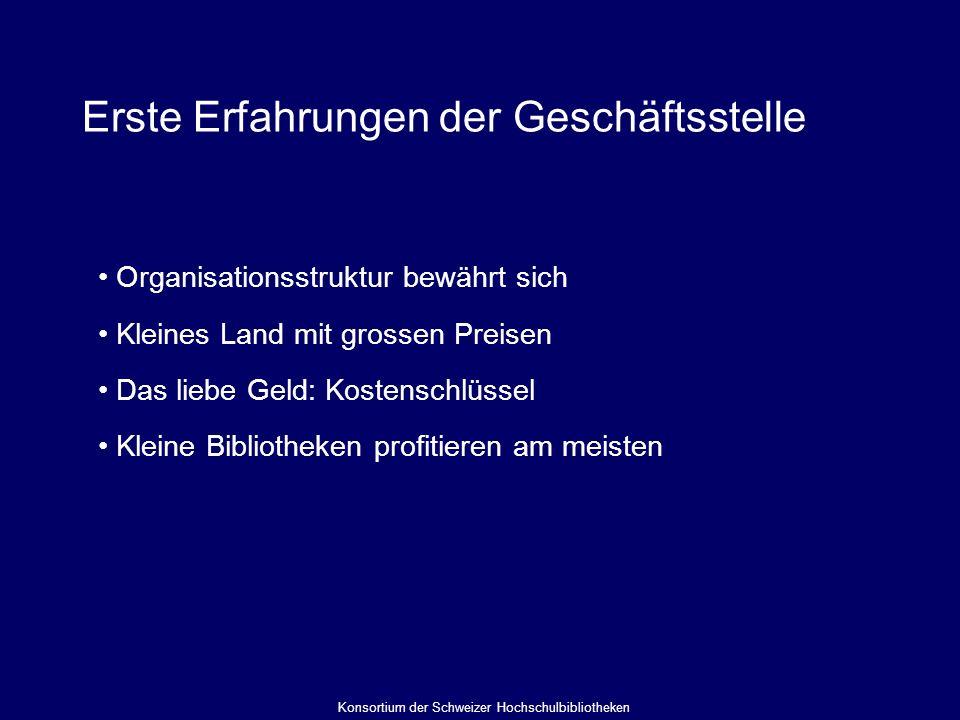 Erste Erfahrungen der Geschäftsstelle Organisationsstruktur bewährt sich Kleines Land mit grossen Preisen Das liebe Geld: Kostenschlüssel Kleine Bibliotheken profitieren am meisten Konsortium der Schweizer Hochschulbibliotheken