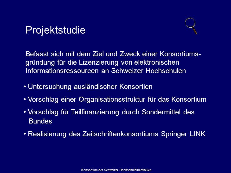 Projektstudie Befasst sich mit dem Ziel und Zweck einer Konsortiums- gründung für die Lizenzierung von elektronischen Informationsressourcen an Schweizer Hochschulen Untersuchung ausländischer Konsortien Vorschlag einer Organisationsstruktur für das Konsortium Vorschlag für Teilfinanzierung durch Sondermittel des Bundes Realisierung des Zeitschriftenkonsortiums Springer LINK Konsortium der Schweizer Hochschulbibliotheken