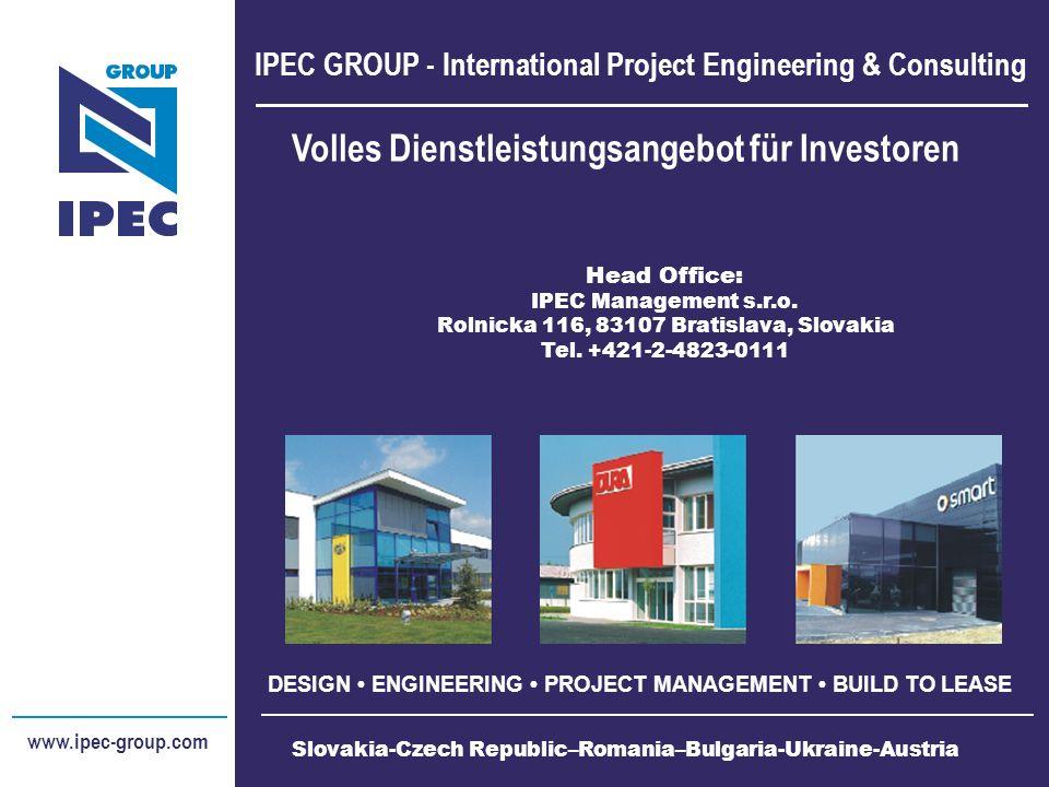IPEC GROUP - International Project Engineering & Consulting DESIGN ENGINEERING PROJECT MANAGEMENT BUILD TO LEASE www.ipec-group.com Slovakia - Czech Republic – Romania - Ukraine – Bulgaria - Austria