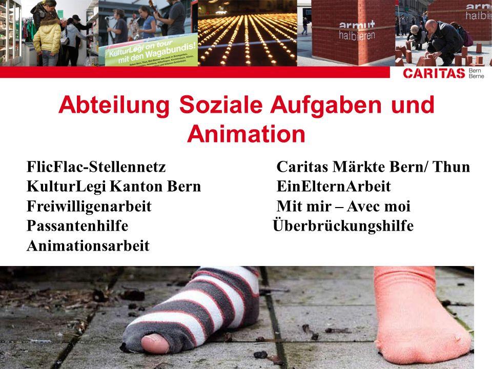 Abteilung Soziale Aufgaben und Animation FlicFlac-Stellennetz Caritas Märkte Bern/ Thun KulturLegi Kanton Bern EinElternArbeit Freiwilligenarbeit Mit