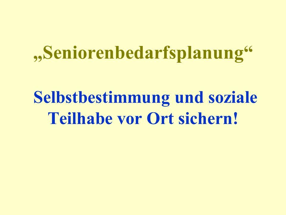 Seniorenbedarfsplanung Selbstbestimmung und soziale Teilhabe vor Ort sichern!