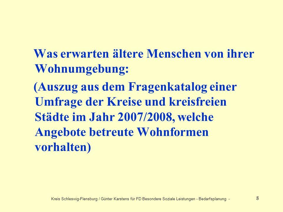 8 Was erwarten ältere Menschen von ihrer Wohnumgebung: (Auszug aus dem Fragenkatalog einer Umfrage der Kreise und kreisfreien Städte im Jahr 2007/2008, welche Angebote betreute Wohnformen vorhalten) Kreis Schleswig-Flensburg / Günter Karstens für FD Besondere Soziale Leistungen - Bedarfsplanung -