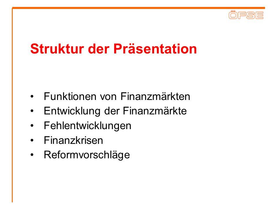 Struktur der Präsentation Funktionen von Finanzmärkten Entwicklung der Finanzmärkte Fehlentwicklungen Finanzkrisen Reformvorschläge