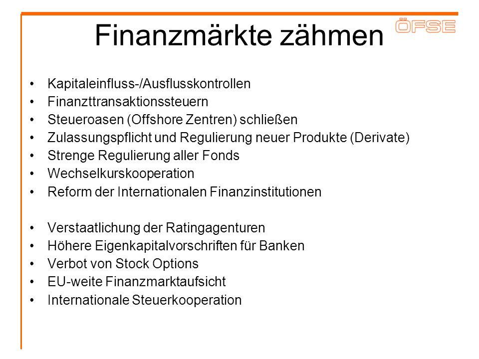 Finanzmärkte zähmen Kapitaleinfluss-/Ausflusskontrollen Finanzttransaktionssteuern Steueroasen (Offshore Zentren) schließen Zulassungspflicht und Regu