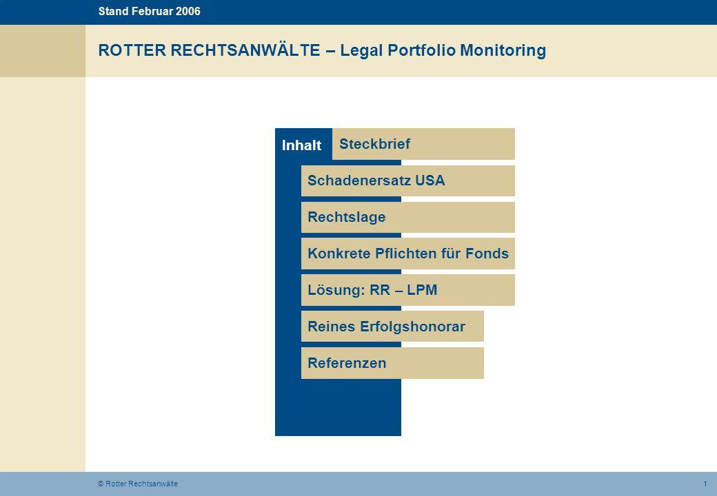 1© Rotter Rechtsanwälte Inhalt ROTTER RECHTSANWÄLTE – Legal Portfolio Monitoring Schadenersatz USA Rechtslage Konkrete Pflichten für Fonds Lösung: RR