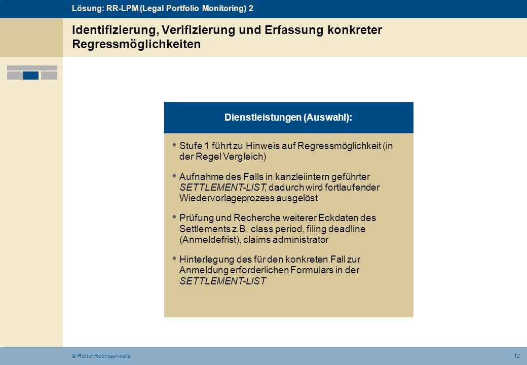 12© Rotter Rechtsanwälte Identifizierung, Verifizierung und Erfassung konkreter Regressmöglichkeiten Stufe 1 führt zu Hinweis auf Regressmöglichkeit (