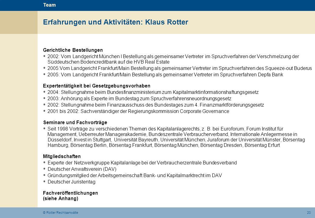 20© Rotter Rechtsanwälte Erfahrungen und Aktivitäten: Klaus Rotter Team Gerichtliche Bestellungen 2002: Vom Landgericht München I Bestellung als gemei