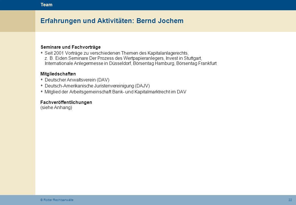 22© Rotter Rechtsanwälte Erfahrungen und Aktivitäten: Bernd Jochem Team Seminare und Fachvorträge Seit 2001 Vorträge zu verschiedenen Themen des Kapit