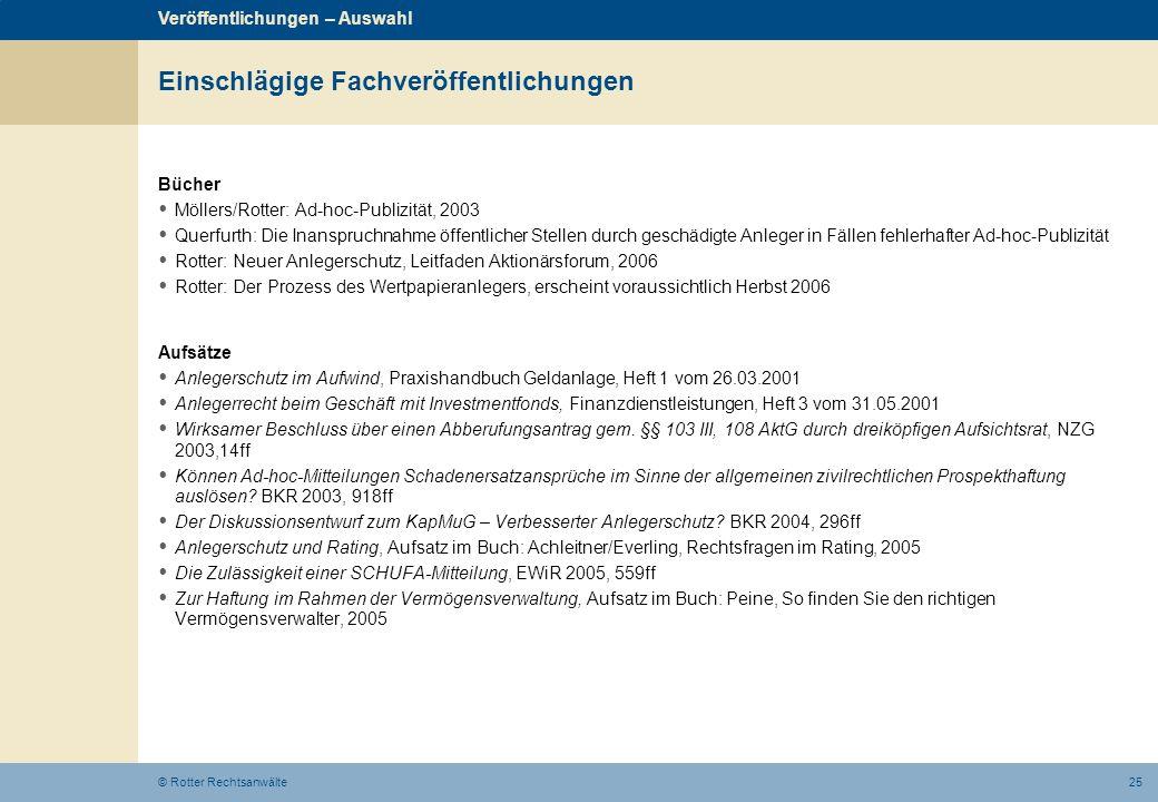 25© Rotter Rechtsanwälte Einschlägige Fachveröffentlichungen Bücher Möllers/Rotter: Ad-hoc-Publizität, 2003 Querfurth: Die Inanspruchnahme öffentliche