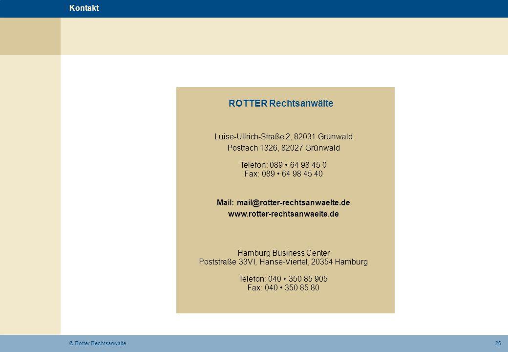 26© Rotter Rechtsanwälte Kontakt ROTTER Rechtsanwälte Luise-Ullrich-Straße 2, 82031 Grünwald Postfach 1326, 82027 Grünwald Telefon: 089 64 98 45 0 Fax