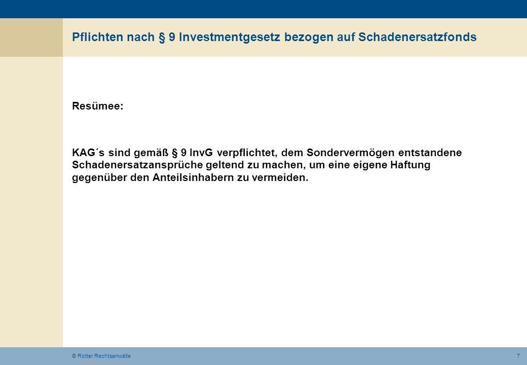 7© Rotter Rechtsanwälte Pflichten nach § 9 Investmentgesetz bezogen auf Schadenersatzfonds Resümee: KAG´s sind gemäß § 9 InvG verpflichtet, dem Sonder