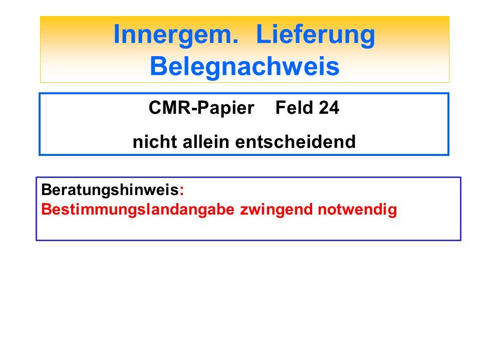 Innergem. Lieferung Belegnachweis CMR-Papier Feld 24 nicht allein entscheidend Beratungshinweis: Bestimmungslandangabe zwingend notwendig