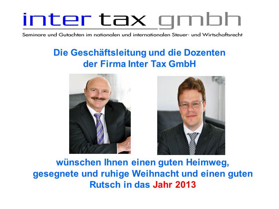Die Geschäftsleitung und die Dozenten der Firma Inter Tax GmbH wünschen Ihnen einen guten Heimweg, gesegnete und ruhige Weihnacht und einen guten Ruts