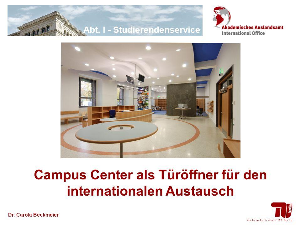 Abt. I - Studierendenservice Dr. Carola Beckmeier Campus Center als Türöffner für den internationalen Austausch