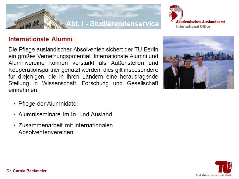 Abt. I - Studierendenservice Dr. Carola Beckmeier Internationale Alumni Die Pflege ausländischer Absolventen sichert der TU Berlin ein großes Vernetzu