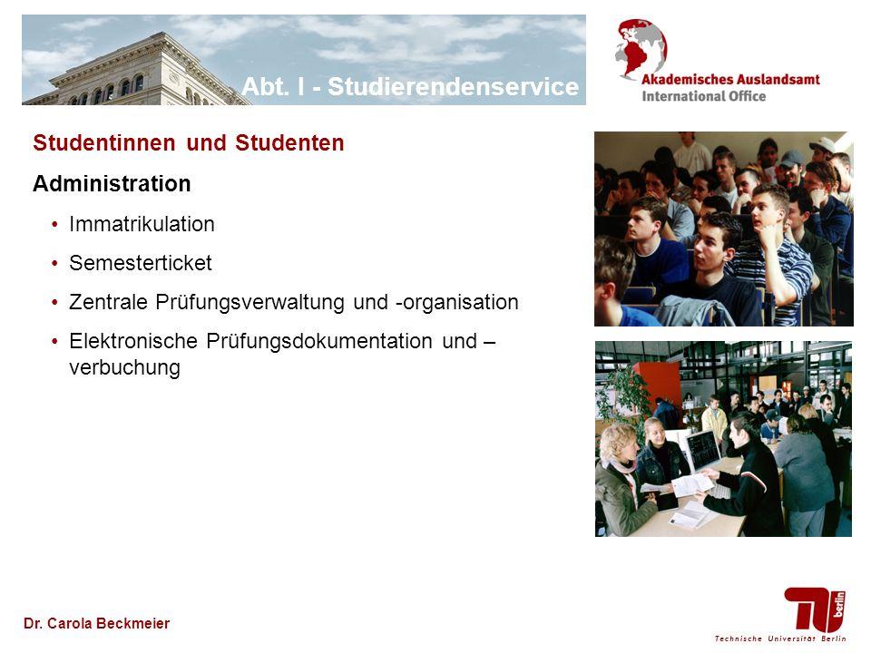 Abt. I - Studierendenservice Dr. Carola Beckmeier Studentinnen und Studenten Administration Immatrikulation Semesterticket Zentrale Prüfungsverwaltung