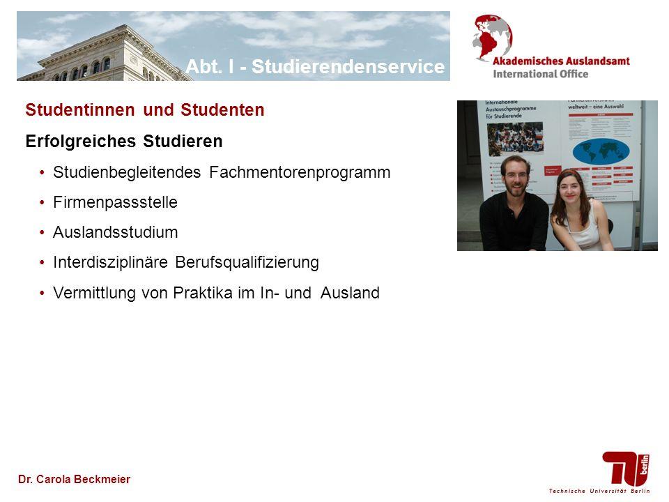 Abt. I - Studierendenservice Dr. Carola Beckmeier Studentinnen und Studenten Erfolgreiches Studieren Studienbegleitendes Fachmentorenprogramm Firmenpa