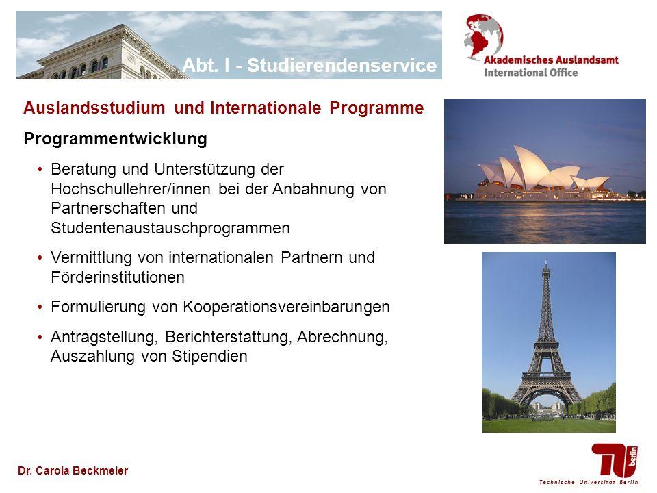 Abt. I - Studierendenservice Dr. Carola Beckmeier Auslandsstudium und Internationale Programme Programmentwicklung Beratung und Unterstützung der Hoch