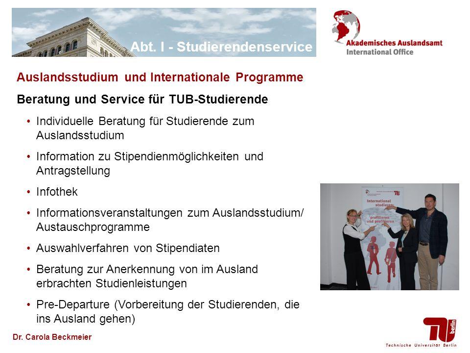 Abt. I - Studierendenservice Dr. Carola Beckmeier Auslandsstudium und Internationale Programme Beratung und Service für TUB-Studierende Individuelle B