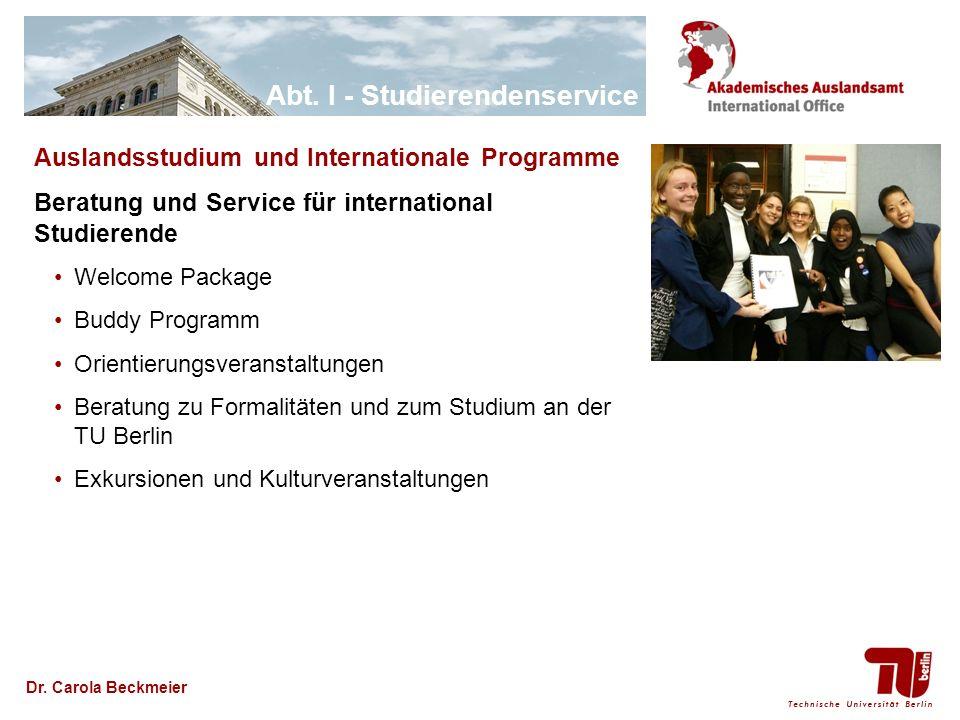 Abt. I - Studierendenservice Dr. Carola Beckmeier Auslandsstudium und Internationale Programme Beratung und Service für international Studierende Welc