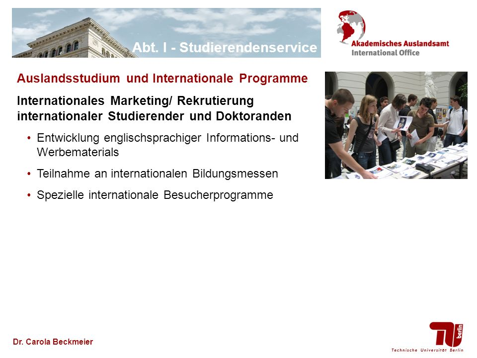 Abt. I - Studierendenservice Dr. Carola Beckmeier Auslandsstudium und Internationale Programme Internationales Marketing/ Rekrutierung internationaler