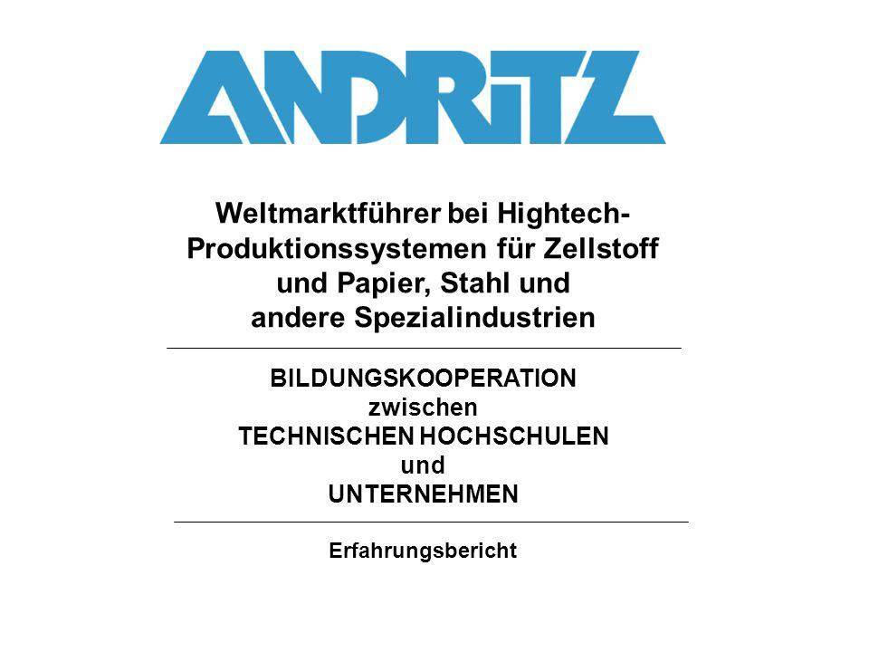 Weltmarktführer bei Hightech- Produktionssystemen für Zellstoff und Papier, Stahl und andere Spezialindustrien BILDUNGSKOOPERATION zwischen TECHNISCHE