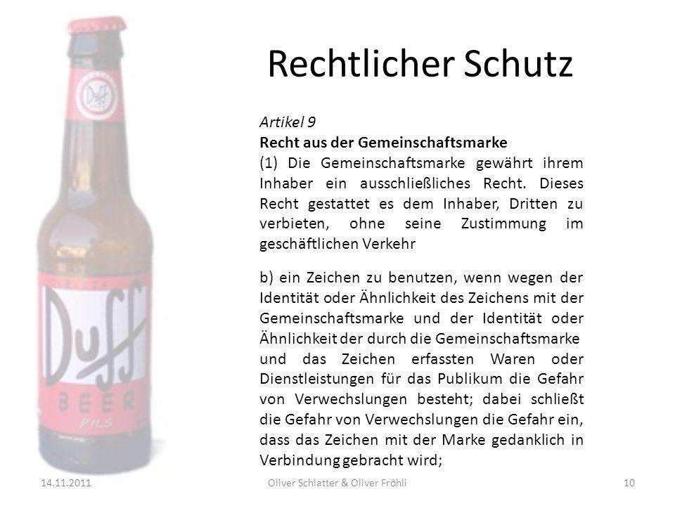 Rechtlicher Schutz 14.11.2011Oliver Schlatter & Oliver Fröhli10 Artikel 9 Recht aus der Gemeinschaftsmarke (1) Die Gemeinschaftsmarke gewährt ihrem In